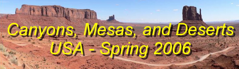 Click here for a complete panoramic and photographic tour of our 3600mile epic journey thru Southern California, Nevada, Utah and Arizona during Spring 2006