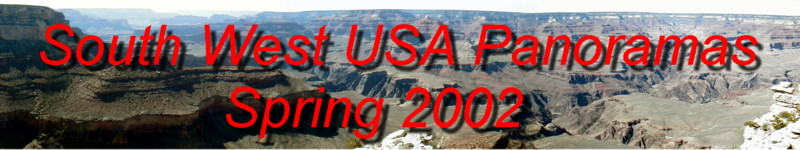 Come and Visit all our photo panoramas taken in Southern California, Nevada and Arizona during Springtime 2002